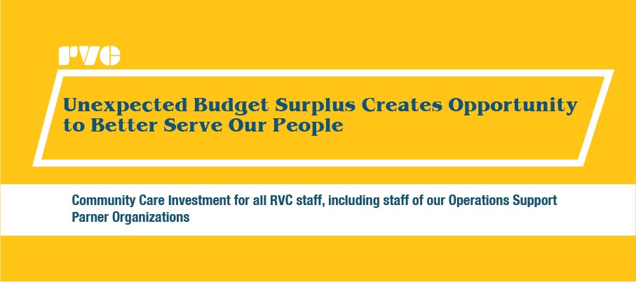Community Care Investment for all RVC staff, including staff of our Operations Support Partner Organizations