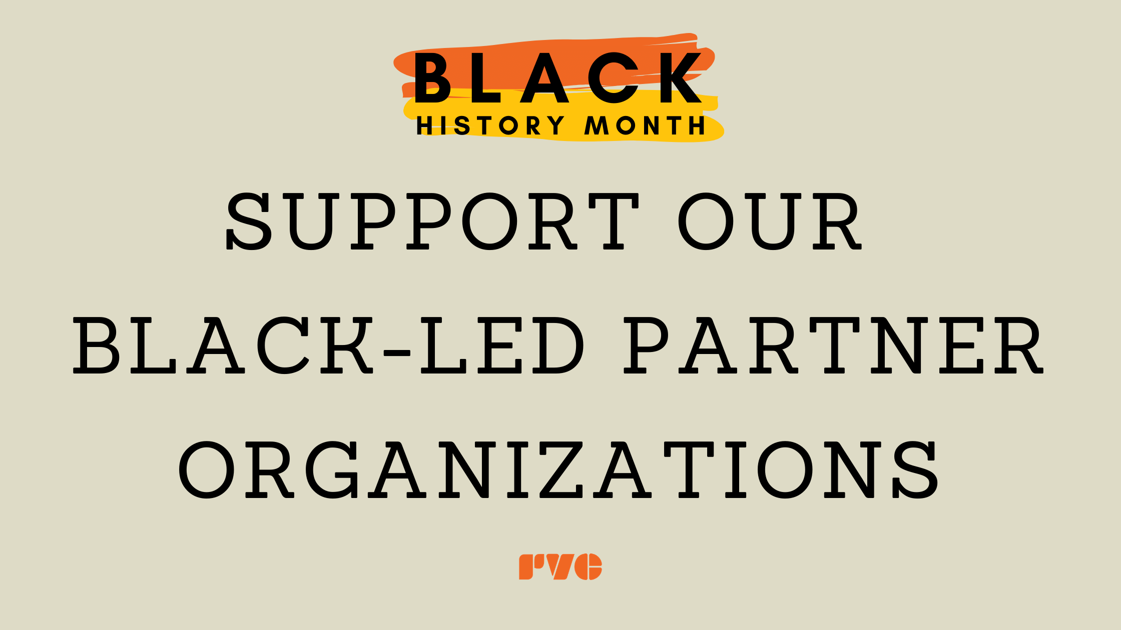 """Simple graphic with text, """"Black History Month"""" & """"Support Our Black-led Partner Organizations"""""""