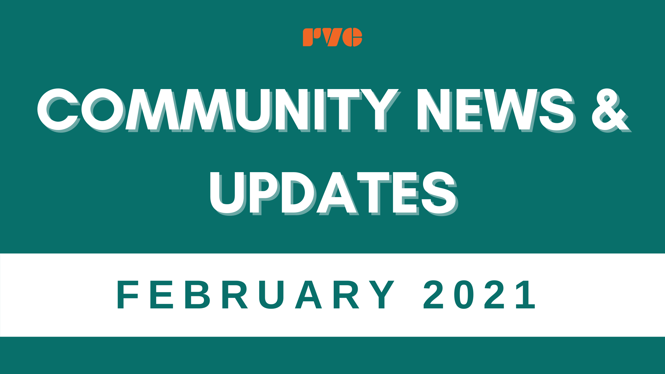 """Simple graphic with a green background. Text reads, """"Community News & Updates"""" Text on the bottom white label reads, """"February 2021"""""""